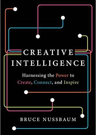 """Creative intelligence: Harnessing the power to create…"" (Bruce Nussbaum)"