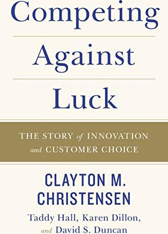 """Competing against luck…"". (Clayton M. Christensen)"