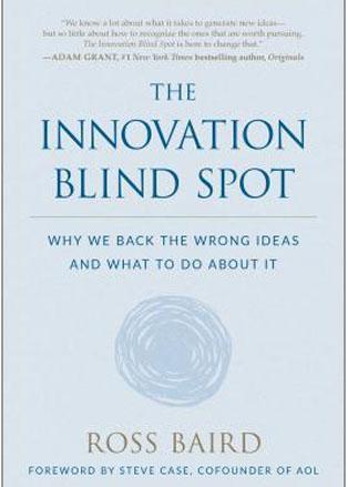 """The Innovation Blind Spot: Why We Back the Wrong Ideas…"" (Ross Baird)"